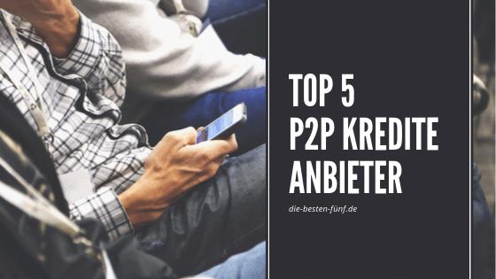 Die besten P2P Kredite Plattformen im Vergleich 2019